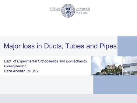 Major loss in Ducts, Tubes and Pipes Dept. of Experimental Orthopaedics and Biomechanics Bioengineering Reza Abedian (M.Sc.)
