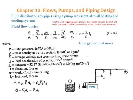 Chapter 10: Flows, Pumps, and Piping Design Fluid distributions by pipes using a pump are essential to all heating and cooling systems. Fluid flow basics.