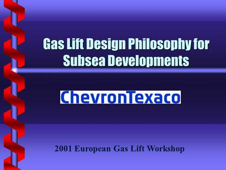 Gas Lift Design Philosophy for Subsea Developments 2001 European Gas Lift Workshop.