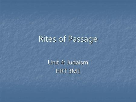 Rites of Passage Unit 4: Judaism HRT 3M1. B'rit Milah (Bris) Jewish baby boys are circumcised when they are eight days old. Jewish baby boys are circumcised.