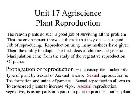Unit 17 Agriscience Plant Reproduction The reason plants do such a good job of surviving all the problem That the environment throws at them is that they.