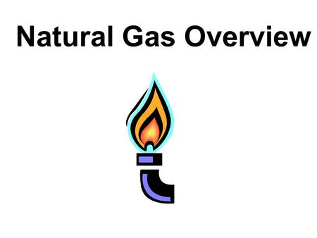 Natural Gas Overview. Natural Gas is a Fossil Fuel. Fossil fuels are made from plants and animals. The energy in natural gas came from energy stored in.