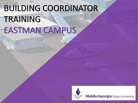 BUILDING COORDINATOR TRAINING EASTMAN CAMPUS. BUILDING COORDINATOR RESPONSIBILITIES  Serve as the building contact during regular business hours  Understand.