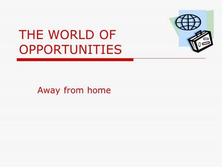 THE WORLD OF OPPORTUNITIES Away from home. KEY VOCABULARY Admission appreciation assumption awareness consideration flexibility immersion lifetime maturity.