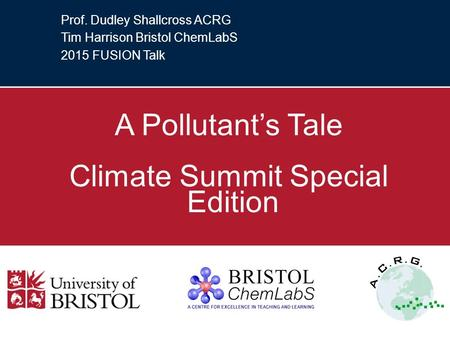 Prof. Dudley Shallcross ACRG Tim Harrison Bristol ChemLabS 2015 FUSION Talk A Pollutant's Tale Climate Summit Special Edition.