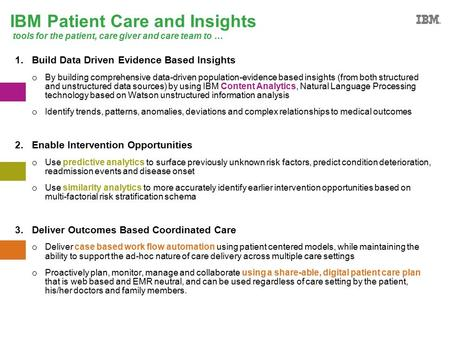 #ibmiod IBM Patient Care and Insights tools for the patient, care giver and care team to … 1.Build Data Driven Evidence Based Insights o By building comprehensive.