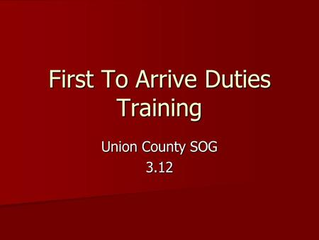 First To Arrive Duties Training Union County SOG 3.12.