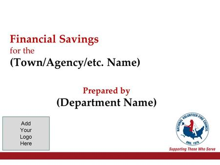 Financial Savings for the (Town/Agency/etc. Name) Add Your Logo Here Prepared by (Department Name)