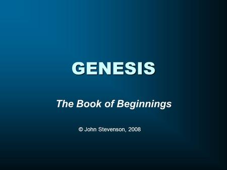 GENESIS The Book of Beginnings © John Stevenson, 2008.