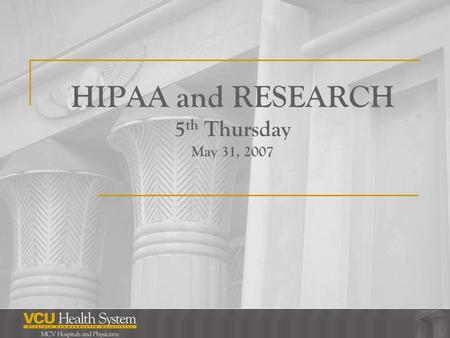 HIPAA and RESEARCH 5 th Thursday May 31, 2007. Page 2.