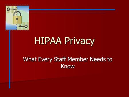 HIPAA Privacy What Every Staff Member Needs to Know.