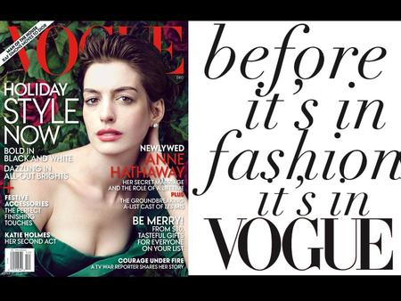 Introduction VOGUE, founded in 1892,regarded asfashion bible is one of the most important magazine brand in the world, and is recognized as the world's.