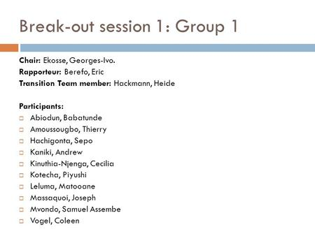 Break-out session 1: Group 1 Chair: Ekosse, Georges-Ivo. Rapporteur: Berefo, Eric Transition Team member: Hackmann, Heide Participants:  Abiodun, Babatunde.