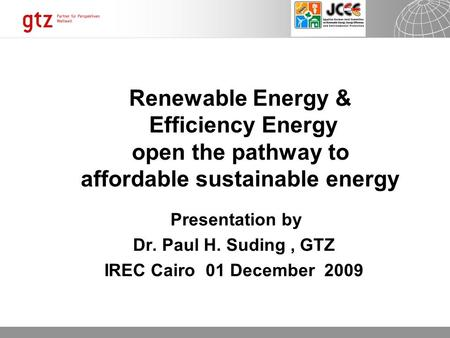 24.06.2016 Seite 1 Seite 1 24.06.2016 Seite 1 Renewable Energy & Efficiency Energy open the pathway to affordable sustainable energy Presentation by Dr.
