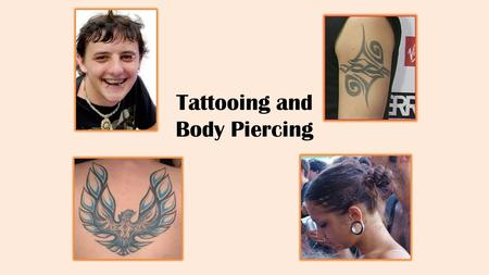Tattooing and Body Piercing. Tattoos 1. How do you feel about tattoos? 2. When you see somebody with a lot of tattoos what do you think? 3. Do you have.