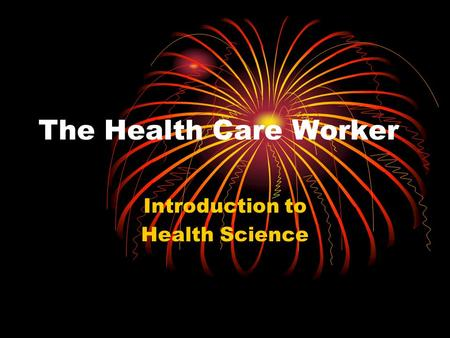 The Health Care Worker Introduction to Health Science.