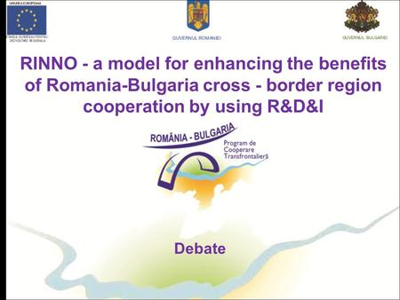 Debate RINNO - a model for enhancing the benefits of Romania-Bulgaria cross - border region cooperation by using R&D&I.
