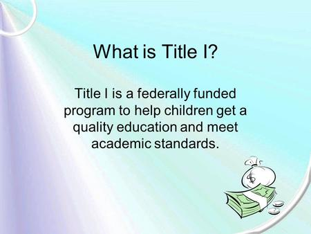 What is Title I? Title I is a federally funded program to help children get a quality education and meet academic standards.
