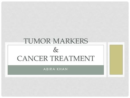 ABIRA KHAN TUMOR MARKERS & CANCER TREATMENT. TUMOR MARKERS Biological substances synthesized and released by cancer cells or produced by the host in response.
