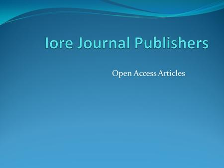 Open Access Articles. About Iore Iore is an Open Access publisher with its centers located in UK USA and India, making authenticated and reliable contributions.