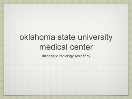 Oklahoma state university medical center diagnostic radiology residency.