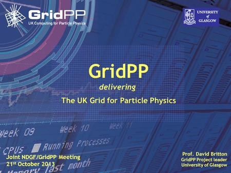 Slide § David Britton, University of Glasgow IET, Oct 09 1 Prof. David Britton GridPP Project leader University of Glasgow GridPP delivering The UK Grid.
