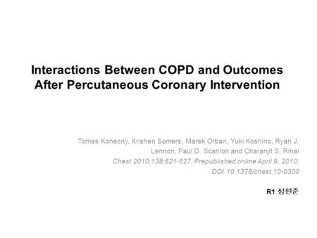 Interactions Between COPD and Outcomes After Percutaneous Coronary Intervention Tomas Konecny, Krishen Somers, Marek Orban, Yuki Koshino, Ryan J. Lennon,