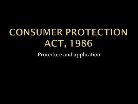 Procedure and application.  Before the enactment of the consumer Protection Act,1986 a person aggrieved by the defective goods or deficiency in service.
