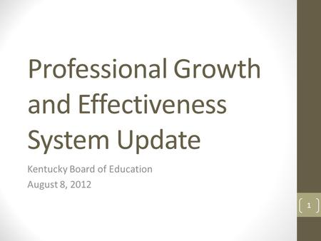 Professional Growth and Effectiveness System Update Kentucky Board of Education August 8, 2012 1.