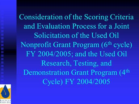 Consideration of the Scoring Criteria and Evaluation Process for a Joint Solicitation of the Used Oil Nonprofit Grant Program (6 th cycle) FY 2004/2005;