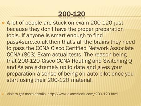  A lot of people are stuck on exam 200-120 just because they don't have the proper preparation tools. If anyone is smart enough to find pass4sure.co.uk.