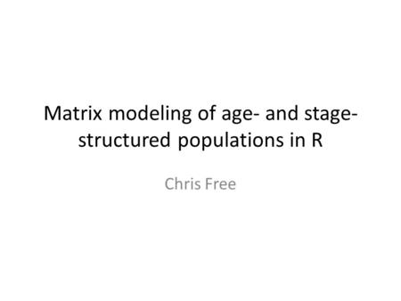 Matrix modeling of age- and stage- structured populations in R