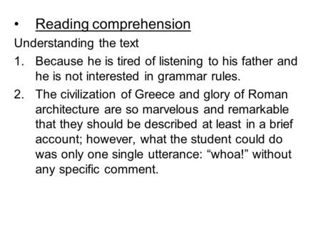 Reading comprehension Understanding the text 1.Because he is tired of listening to his father and he is not interested in grammar rules. 2.The civilization.