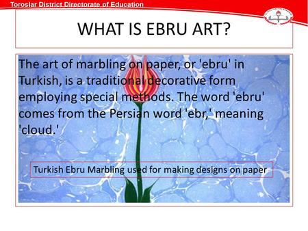 WHAT IS EBRU ART? The art of marbling on paper, or 'ebru' in Turkish, is a traditional decorative form employing special methods. The word 'ebru' comes.