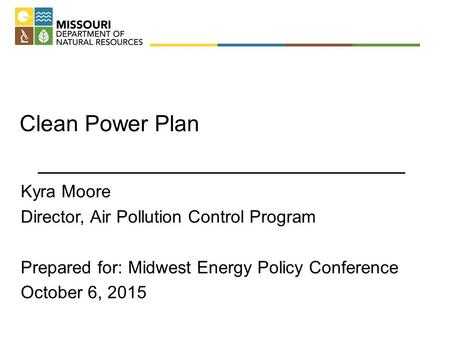 Clean Power Plan Kyra Moore Director, Air Pollution Control Program Prepared for: Midwest Energy Policy Conference October 6, 2015.