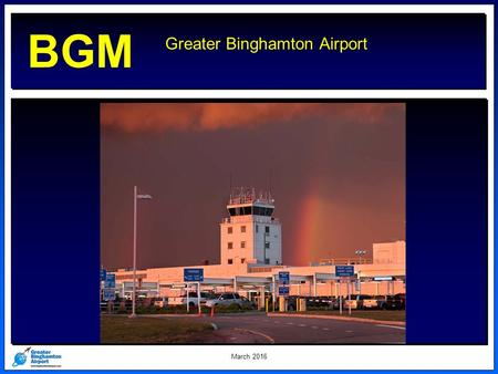 Greater Binghamton Airport March 2016 BGM. Sixel Consulting Group March 2016.