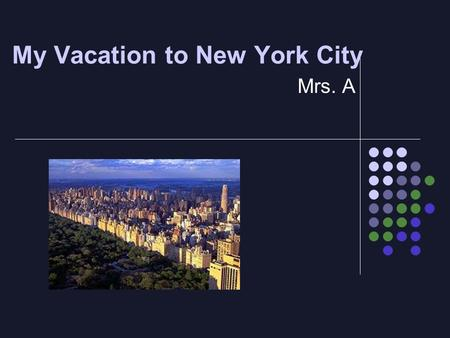 My Vacation to New York City Mrs. A. When will we go? We will go in June We will leave on Thursday June 2 nd and come home Tuesday June 7 th.