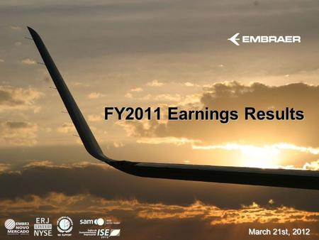 FY2011 Earnings Results March 21st, 2012. This information is the property of Embraer and cannot be used or reproduced without written consent. Forward.