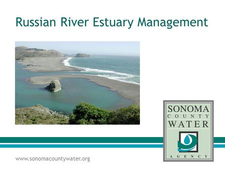 Www.sonomacountywater.org Russian River Estuary Management.