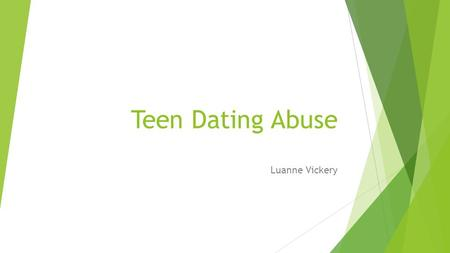 Teen Dating Abuse Luanne Vickery. Teen Dating Abuse Statistics  Teens experienced dating abuse as follows: 47% had a partner exhibit controlling behaviors.