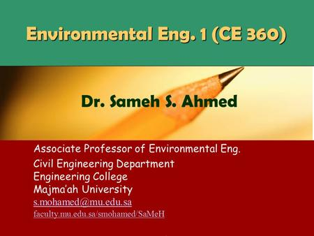 CE 360Dr SaMeH1 Environmental Eng. 1 (CE 360) Associate Professor of Environmental Eng. Civil Engineering Department Engineering College Majma'ah University.