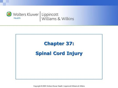 Copyright © 2009 Wolters Kluwer Health | Lippincott Williams & Wilkins Chapter 37: Spinal Cord Injury.