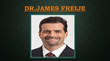DR.JAMES FREIJE DR.JAMES FREIJE. A head and neck surgeon at Mount Nittany Physician's Group, Dr. James Freije currently provides otolaryngology services.