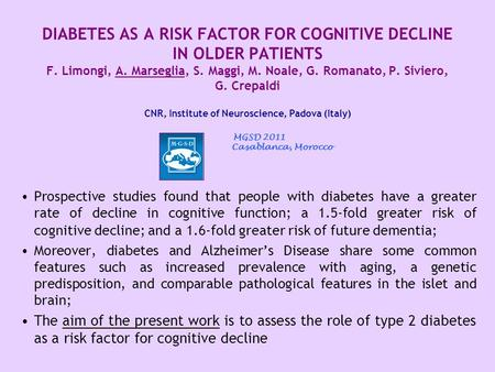 DIABETES AS A RISK FACTOR FOR COGNITIVE DECLINE IN OLDER PATIENTS F. Limongi, A. Marseglia, S. Maggi, M. Noale, G. Romanato, P. Siviero, G. Crepaldi CNR,