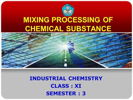 MIXING PROCESSING OF CHEMICAL SUBSTANCE INDUSTRIAL CHEMISTRY CLASS : XI SEMESTER : 3.