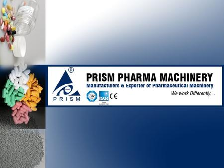 Prism Pharma Machinery company is manufacturing high quality pharmaceuticals machines, foods machines, confectionery machines, Chemical machines and agro.