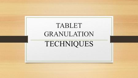 TABLET GRANULATION TECHNIQUES.