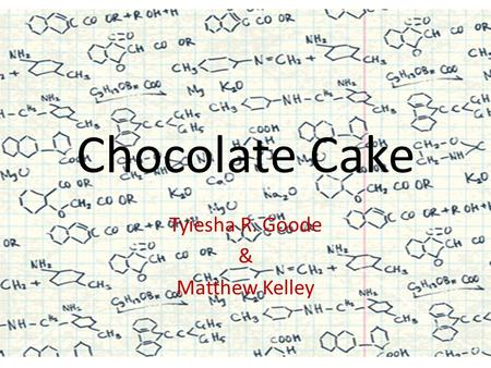Chocolate Cake Tyiesha R. Goode & Matthew Kelley.