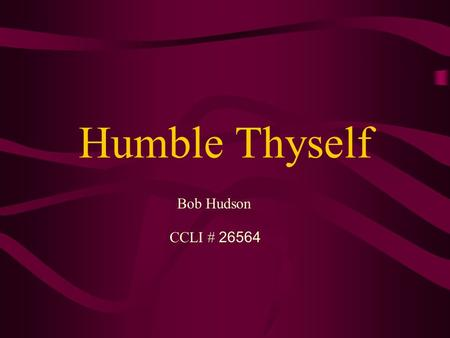 Humble Thyself Bob Hudson CCLI # 26564. 2 Chronicles 7: 13-14 (13) When I shut up the heavens so that there is no rain, or command the locust to devour.