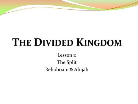 Lesson 1: The Split Rehoboam & Abijah. T HIS Q UARTER ' S C LASS … Will not be boring (hopefully) Will not be a history class Will be a practical study.